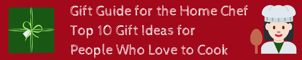 Gift Guide for the Home Chef - Top 10 Gift Ideas for People Who Love to Cook