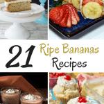 Stop! Don't Throw that Banana Away! 21 Ripe Bananas Recipes