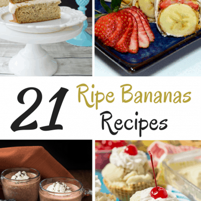 Stop! Don't Throw that Banana Away! 21 Ripe Bananas Recipes