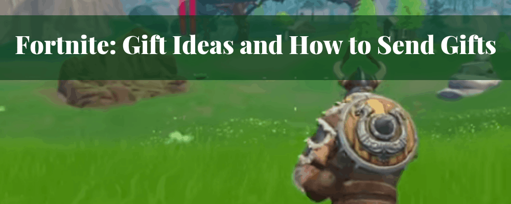 How to send fortnite gifts and fortnite gift ideas