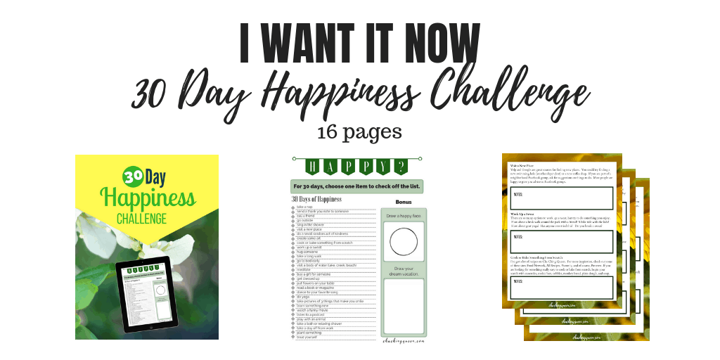 I WANT IT NOW - 30 Day Happiness Challenge
